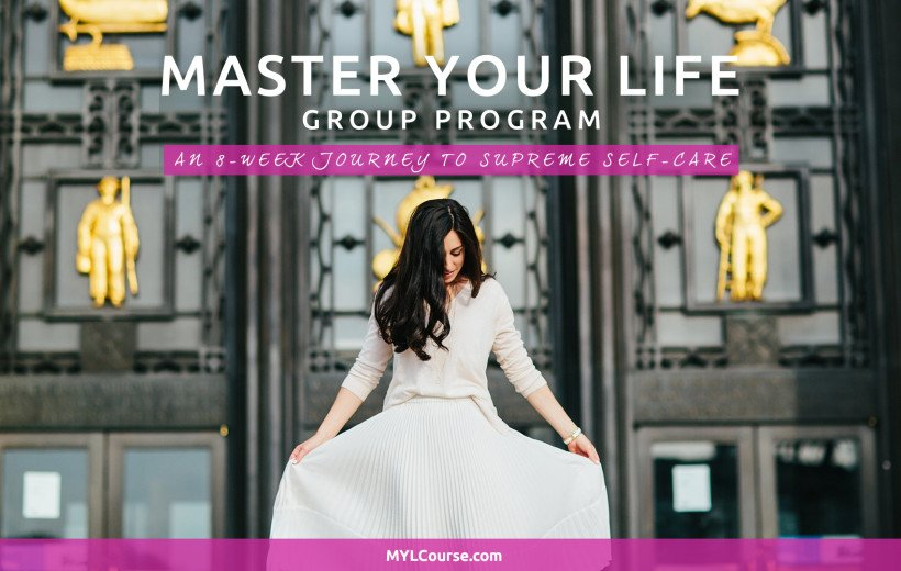 Announcing the next chapter in Master Your Life: My new & improved program for Supreme Self-Care
