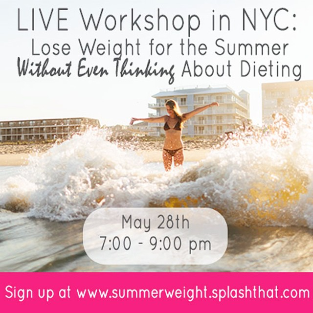 Good morning! Next week I'm hosting a live workshop in NYC giving all my strategies for slimming down for the summer without even thinking about dieting. I've heard a lot of women lately express anxiety about the summer -- wanting to look good in a bathing suit, wanting to feel confident in their bodies, feeling pressure to