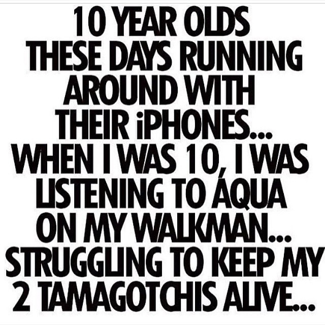 LOL. ? I remember when my first boyfriend surprised me with the Aqua CD one day in my locker in middle school. And those tamagotchis.... complicated creatures they were.